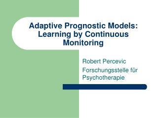 Adaptive Prognostic Models: Learning by Continuous Monitoring