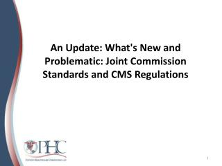 An Update: What's New and Problematic: Joint Commission Standards and CMS Regulations