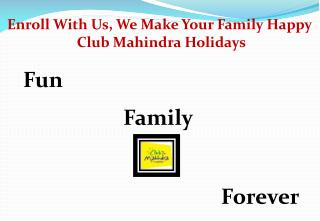 Enroll With Us, We Make Your Family Happy  Club Mahindra Holidays