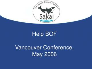 Help BOF Vancouver Conference,  May 2006