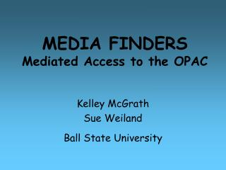 MEDIA FINDERS Mediated Access to the OPAC