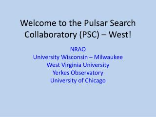 Welcome to the Pulsar Search Collaboratory (PSC) – West!