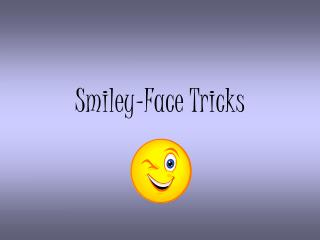 Smiley-Face Tricks