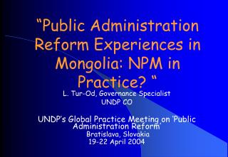 """""""Public Administration Reform Experiences in Mongolia: NPM in Practice? """""""