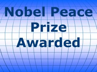 Nobel Peace Prize Awarded