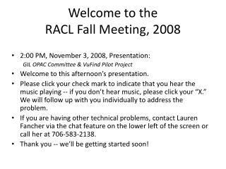 Welcome to the  RACL Fall Meeting, 2008