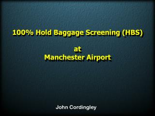 100% Hold Baggage Screening (HBS) at Manchester Airport