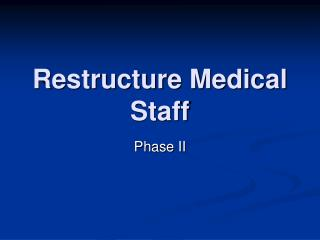 Restructure Medical Staff