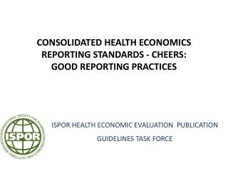ISPOR HEALTH ECONOMIC EVALUATION  PUBLICATION GUIDELINES TASK FORCE