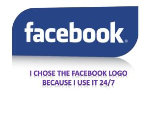 I chose the Facebook logo because I use it 24/7