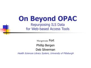 On Beyond OPAC Repurposing ILS Data  for Web-based Access Tools