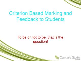 Criterion Based Marking and Feedback to Students