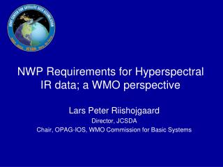 NWP Requirements for Hyperspectral IR data; a WMO perspective