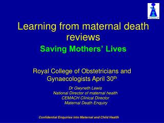 Learning from maternal death reviews Saving Mothers' Lives