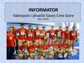 INFORMATOR Vaterpolo i plivački Savez Crne  Gore  Broj 4  –  jun  2014.
