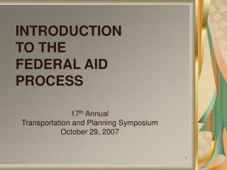 INTRODUCTION TO THE FEDERAL AID PROCESS