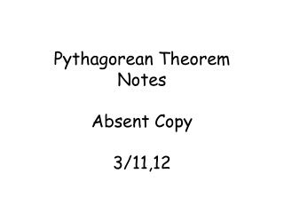 Pythagorean Theorem Notes Absent Copy 3/11,12