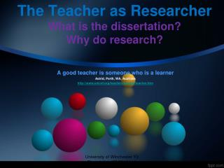 The Teacher as Researcher  What is the dissertation? Why do research?
