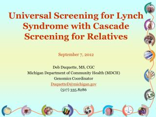 Universal Screening for Lynch Syndrome with Cascade Screening for Relatives September 7, 2012