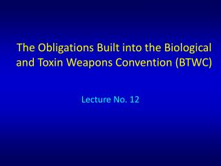 The Obligations Built into the Biological and Toxin Weapons Convention (BTWC)