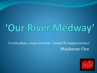 'Our River Medway'