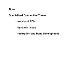 Bone: Specialized Connective Tissue 	-very hard ECM 	-dynamic tissue
