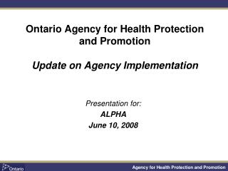 Ontario Agency for Health Protection and Promotion Update on Agency Implementation