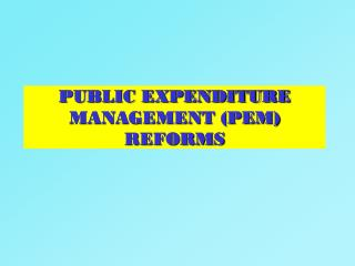 PUBLIC EXPENDITURE MANAGEMENT (PEM) REFORMS