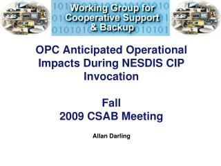 OPC Anticipated Operational Impacts During NESDIS CIP Invocation Fall  2009 CSAB Meeting