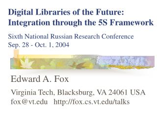 Edward A. Fox Virginia Tech, Blacksburg, VA 24061 USA fox@vt   fox.cs.vt/talks