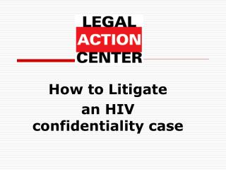How to Litigate  an HIV confidentiality case