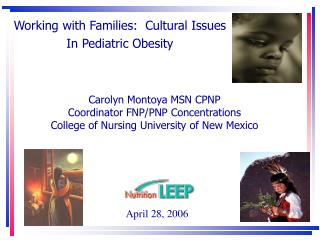 Carolyn Montoya MSN CPNP Coordinator FNP/PNP Concentrations College of Nursing University of New Mexico