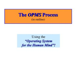 The  OPMS  Process (in outline)