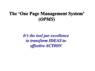 The 'One Page Management System' ( OPMS )