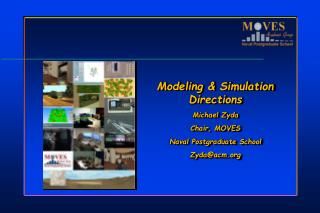 Modeling & Simulation Directions Michael Zyda Chair, MOVES Naval Postgraduate School Zyda@acm