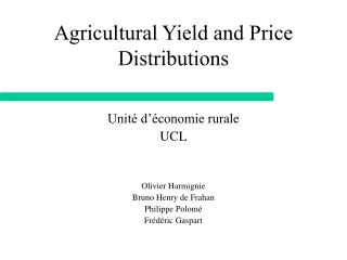Agricultural Yield and Price Distributions