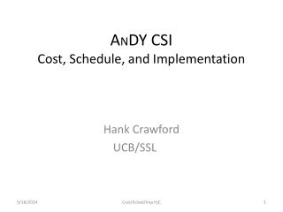 A N DY CSI Cost, Schedule, and Implementation