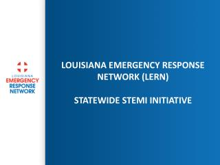 Louisiana Emergency Response Network (LERN) Statewide STEMI initiative