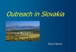 Outreach in Slovakia Pavel Murin