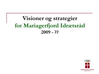 Visioner og strategier   for Mariagerfjord Idrætsråd 2009 - ??