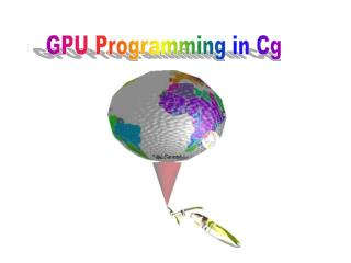 GPU Programming in Cg