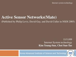 Active Sensor Networks(Mate) (Published by Philip Levis, David Gay, and David Culler in NSDI 2005)