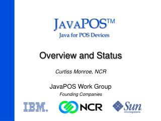 Overview and Status Curtiss Monroe, NCR JavaPOS Work Group Founding Companies