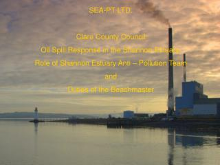 SEA-PT LTD. Clare County Council  Oil Spill Response in the Shannon Estuary.