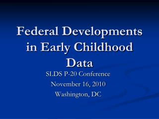 Federal Developments in Early Childhood Data