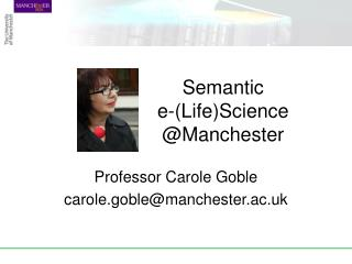 Semantic  e-(Life)Science  @Manchester
