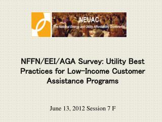 NFFN/EEI/AGA  Survey: Utility Best Practices for  Low-Income Customer Assistance Programs