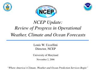 NCEP Update:   Review of Progress in Operational Weather, Climate and Ocean Forecasts