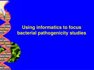 Using informatics to focus bacterial pathogenicity studies