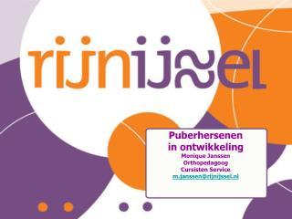 Puberhersenen in ontwikkeling Monique Janssen Orthopedagoog Cursisten Service  m.janssen@rijnijssel.nl